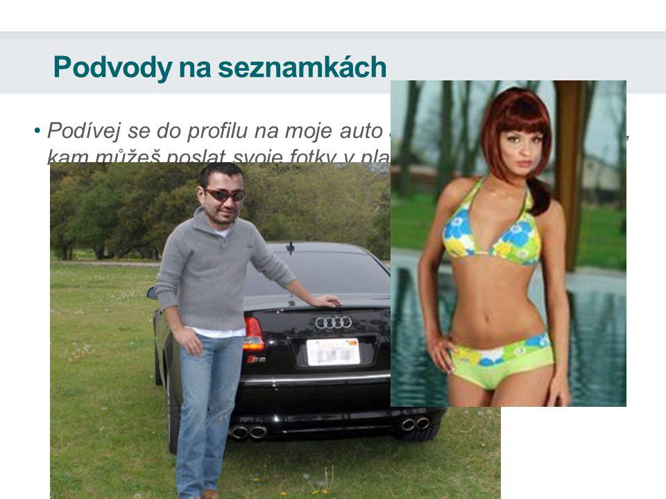 Podvody na seznamkách Podívej se do profilu na moje auto a pak mi napiš o adresu, kam můžeš poslat svoje fotky v plavkách!