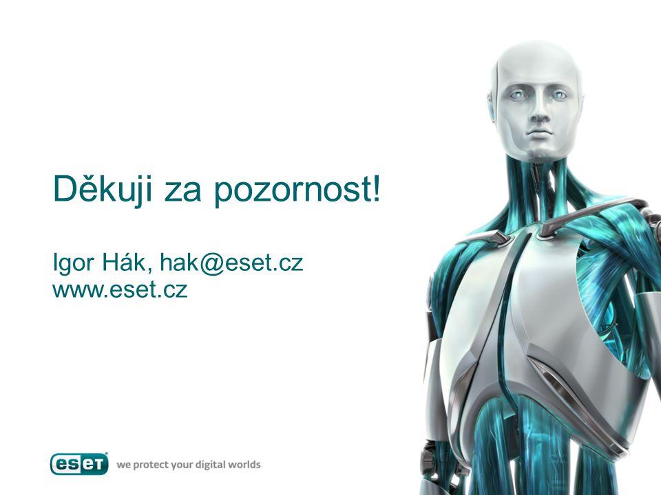 Děkuji za pozornost! Igor Hák, hak@eset.cz www.eset.cz