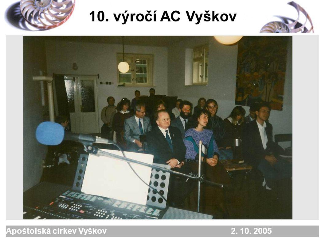 Apoštolská církev Vyškov 2. 10. 2005 1. 10. 1995založení sboru AC Vyškov 10. výročí AC Vyškov