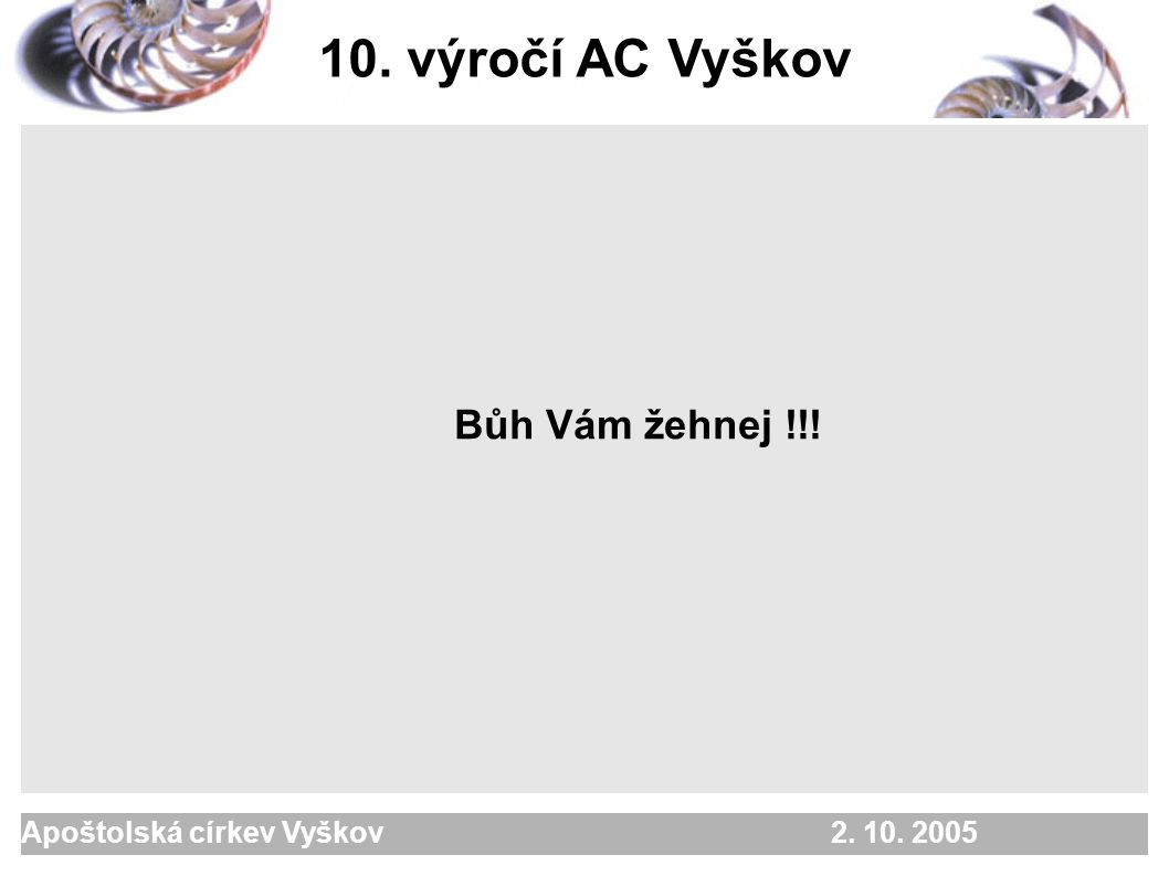 Apoštolská církev Vyškov 2. 10. 2005 Bůh Vám žehnej !!! 10. výročí AC Vyškov