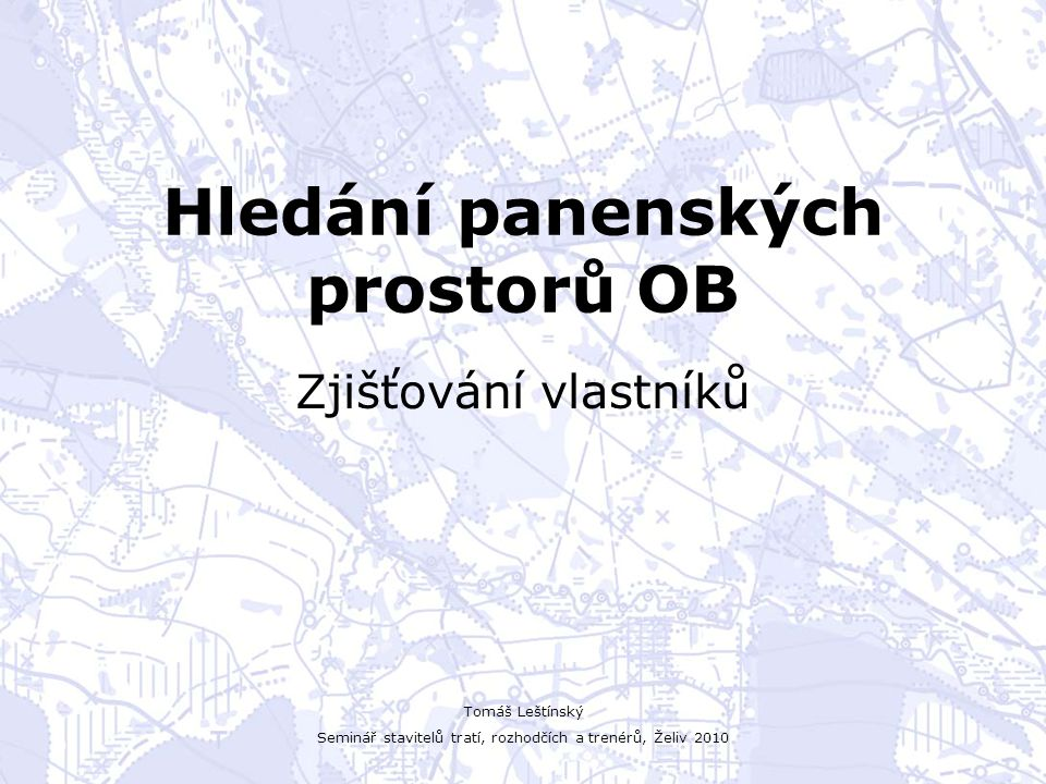 Seminář stavitelů tratí, rozhodčích a trenérů, Želiv 2010 Co je panenský prostor .