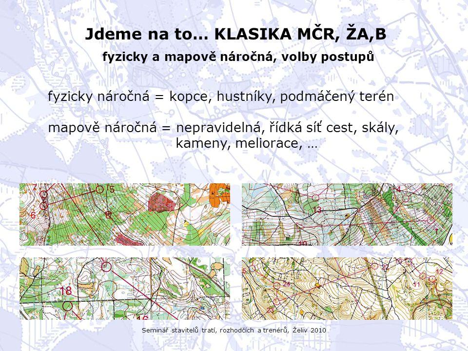 Seminář stavitelů tratí, rozhodčích a trenérů, Želiv 2010 Jdeme na to… KLASIKA MČR, ŽA,B fyzicky a mapově náročná, volby postupů fyzicky náročná = kopce, hustníky, podmáčený terén mapově náročná = nepravidelná, řídká síť cest, skály, kameny, meliorace, …