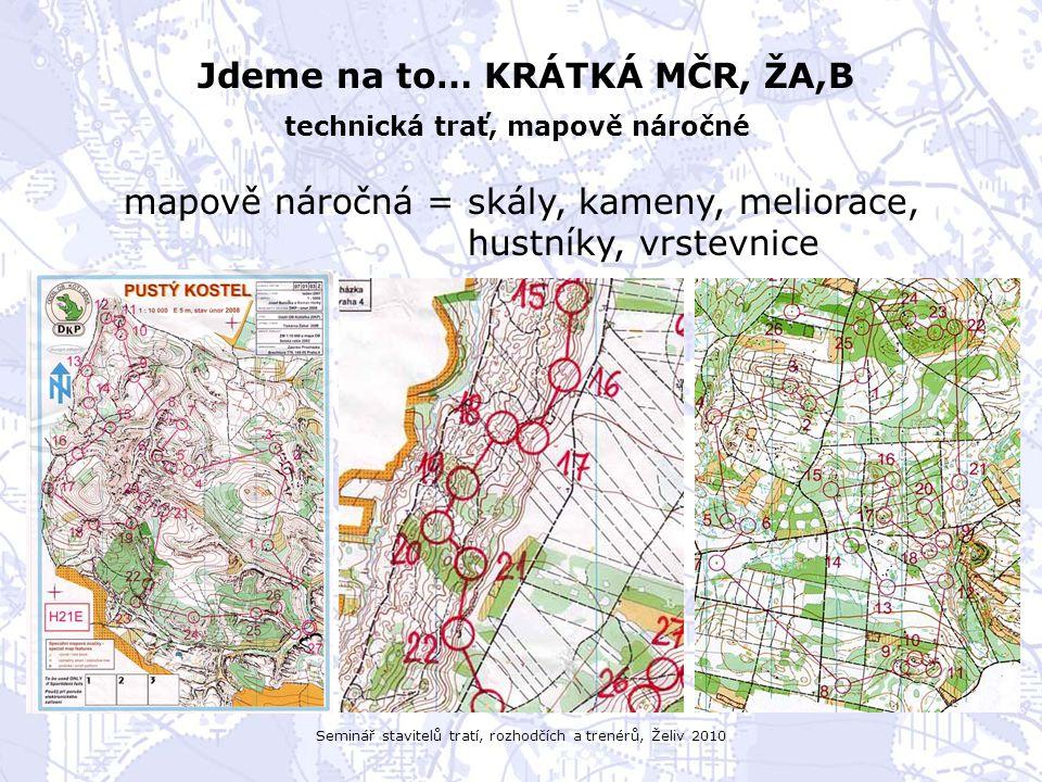Seminář stavitelů tratí, rozhodčích a trenérů, Želiv 2010 Jdeme na to… KRÁTKÁ MČR, ŽA,B technická trať, mapově náročné mapově náročná = skály, kameny, meliorace, hustníky, vrstevnice