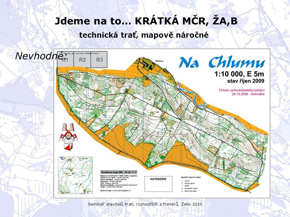 Seminář stavitelů tratí, rozhodčích a trenérů, Želiv 2010 Jdeme na to… KRÁTKÁ MČR, ŽA,B technická trať, mapově náročné Nevhodné: