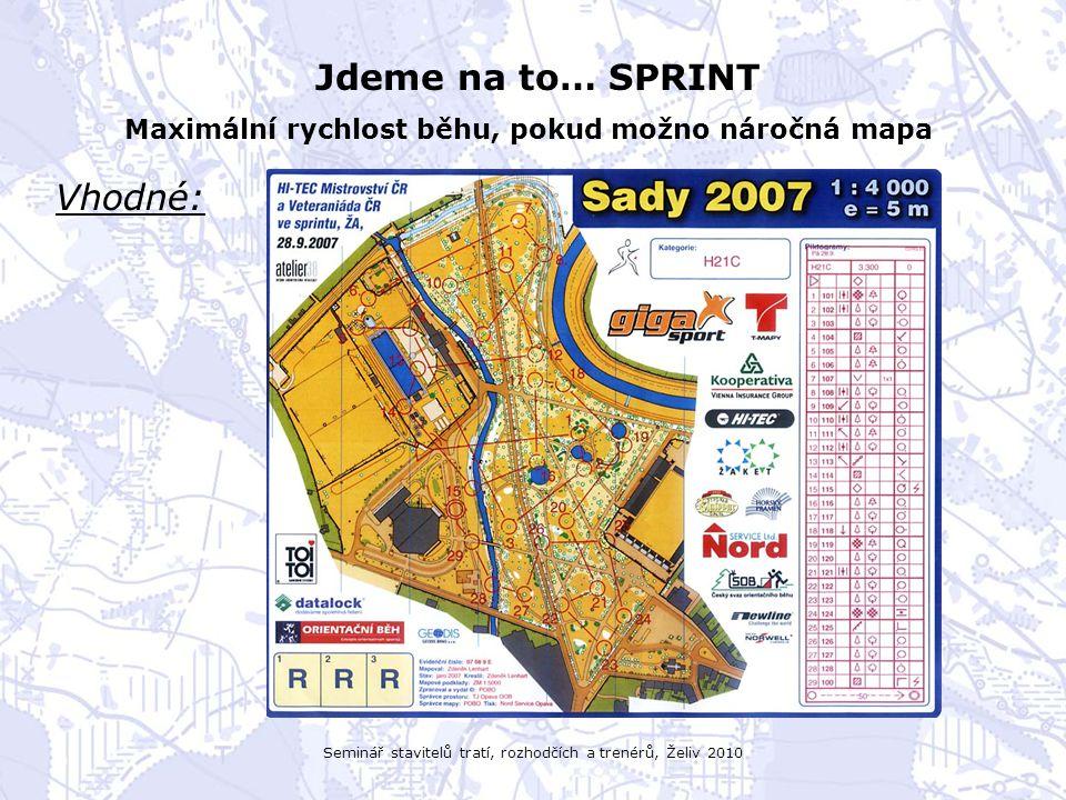 Seminář stavitelů tratí, rozhodčích a trenérů, Želiv 2010 Jdeme na to… SPRINT Maximální rychlost běhu, pokud možno náročná mapa Vhodné: