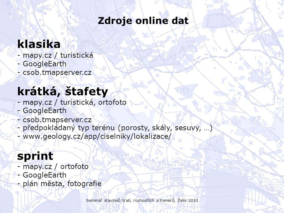 Seminář stavitelů tratí, rozhodčích a trenérů, Želiv 2010 Zdroje online dat klasika - mapy.cz / turistická - GoogleEarth - csob.tmapserver.cz krátká,