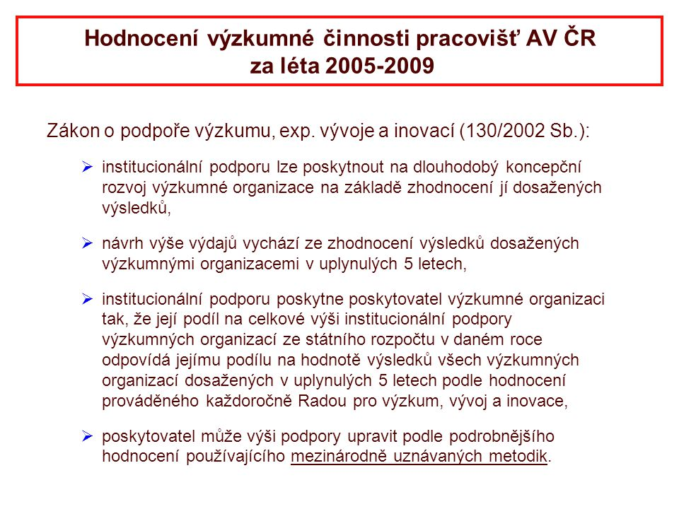 Hodnocení výzkumné činnosti pracovišť AV ČR za léta 2005-2009 Zákon o podpoře výzkumu, exp. vývoje a inovací (130/2002 Sb.):   institucionální podpo