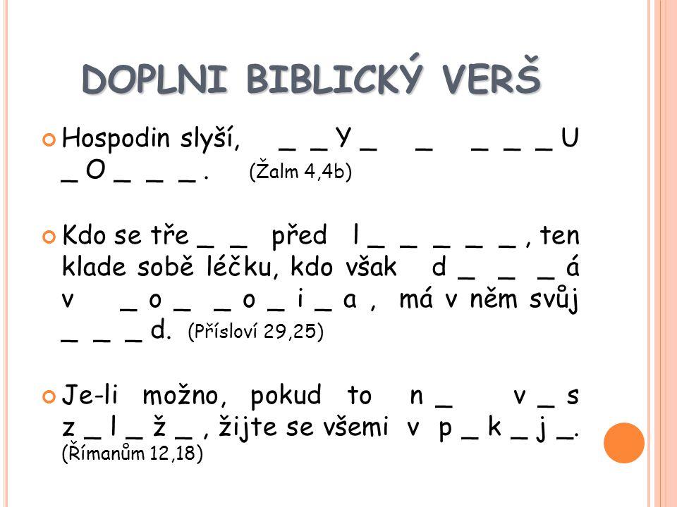 DOPLNI BIBLICKÝ VERŠ Hospodin slyší, _ _ Y _ _ _ _ _ U _ O _ _ _.