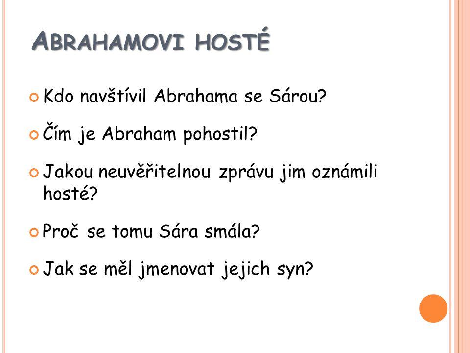 A BRAHAMOVI HOSTÉ Kdo navštívil Abrahama se Sárou.