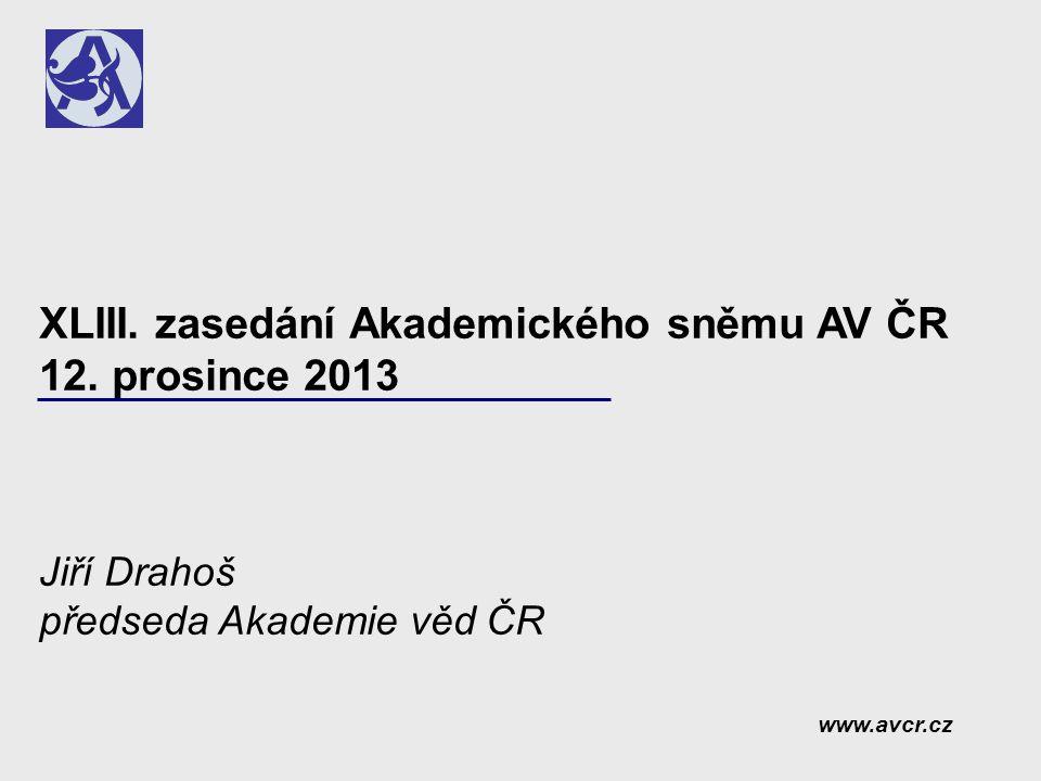 XLIII. zasedání Akademického sněmu AV ČR 12. prosince 2013 Jiří Drahoš předseda Akademie věd ČR www.avcr.cz