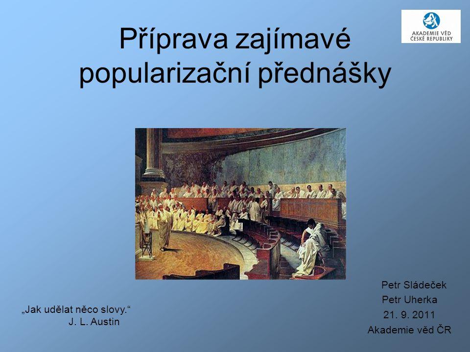 Příprava zajímavé popularizační přednášky Petr Sládeček Petr Uherka 21.