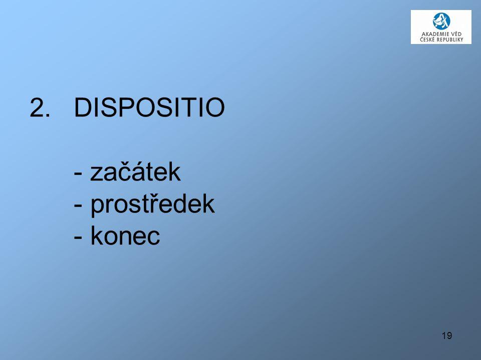 19 2.DISPOSITIO - začátek - prostředek - konec