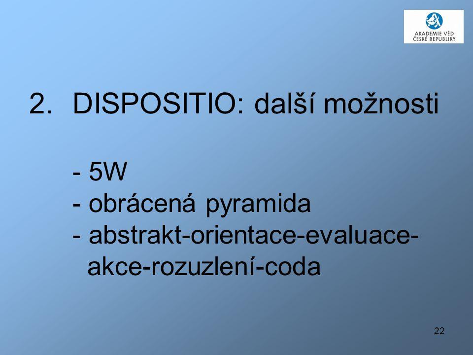 22 2.DISPOSITIO: další možnosti - 5W - obrácená pyramida - abstrakt-orientace-evaluace- akce-rozuzlení-coda
