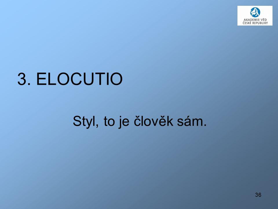 36 3. ELOCUTIO Styl, to je člověk sám.