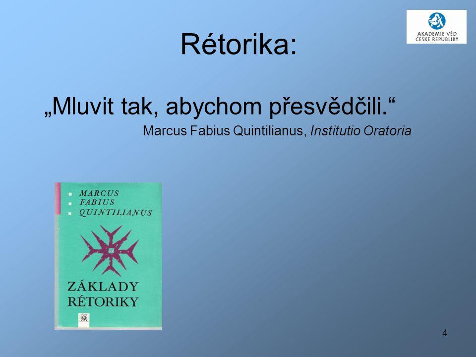 """4 """"Mluvit tak, abychom přesvědčili."""" Marcus Fabius Quintilianus, Institutio Oratoria Rétorika:"""