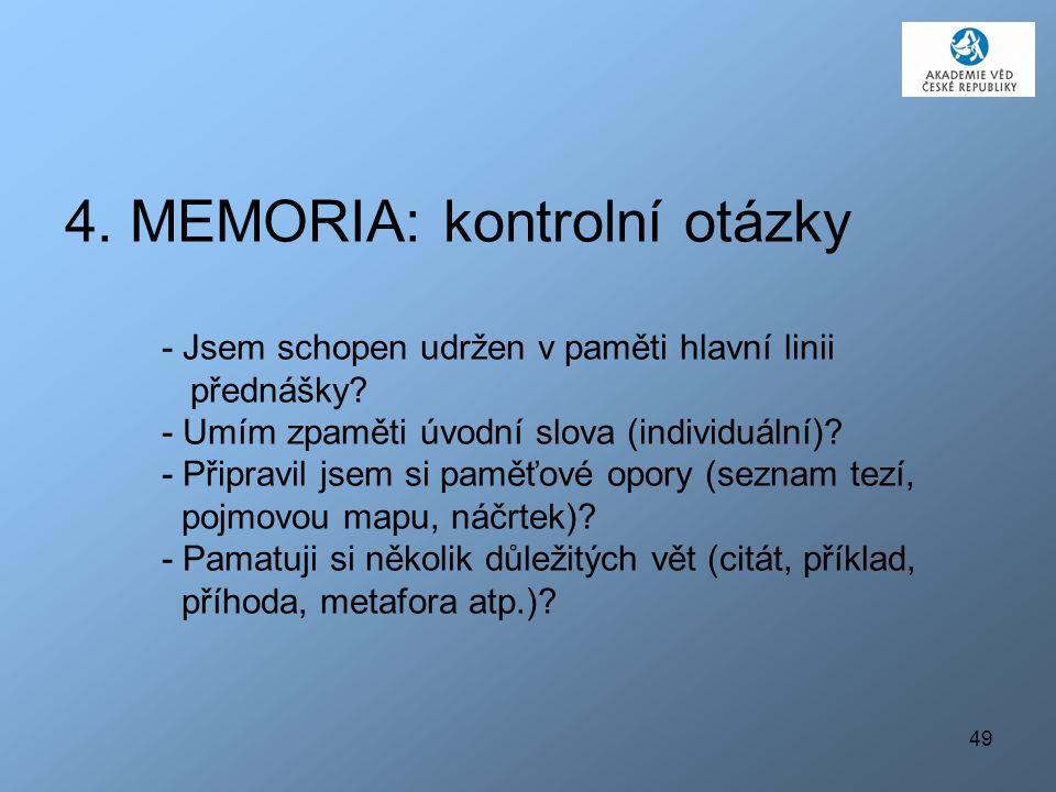 49 4. MEMORIA: kontrolní otázky - Jsem schopen udržen v paměti hlavní linii přednášky? - Umím zpaměti úvodní slova (individuální)? - Připravil jsem si