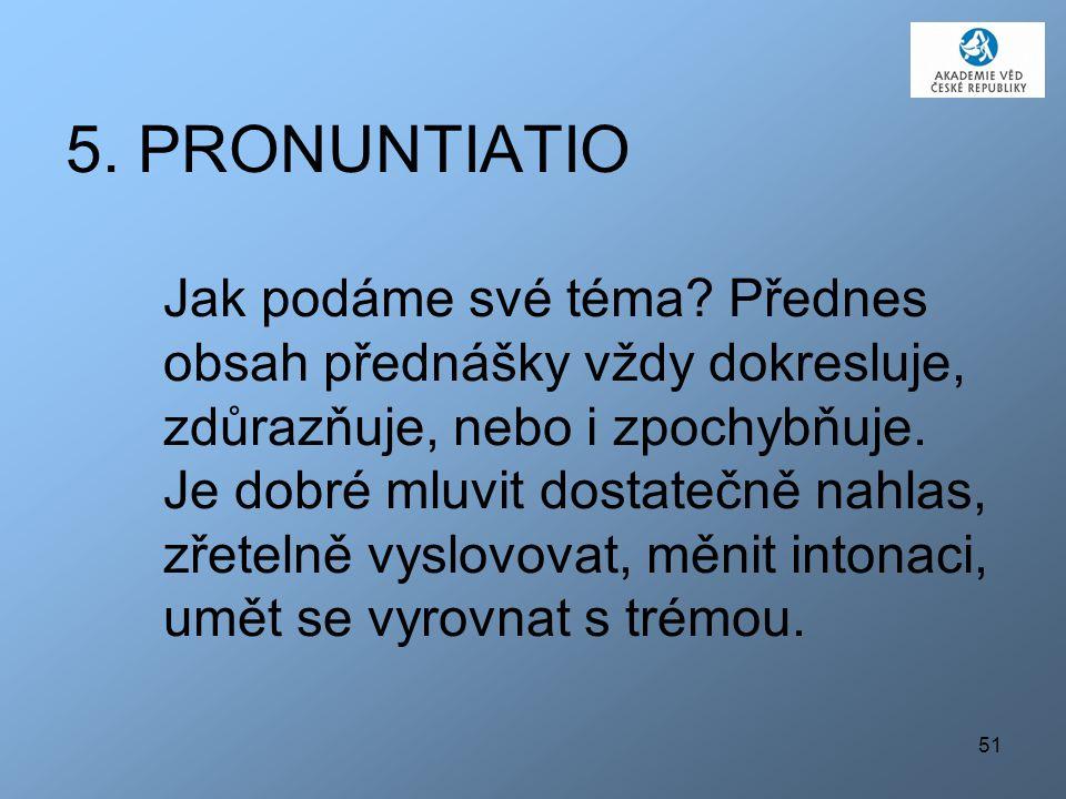 51 5.PRONUNTIATIO Jak podáme své téma.