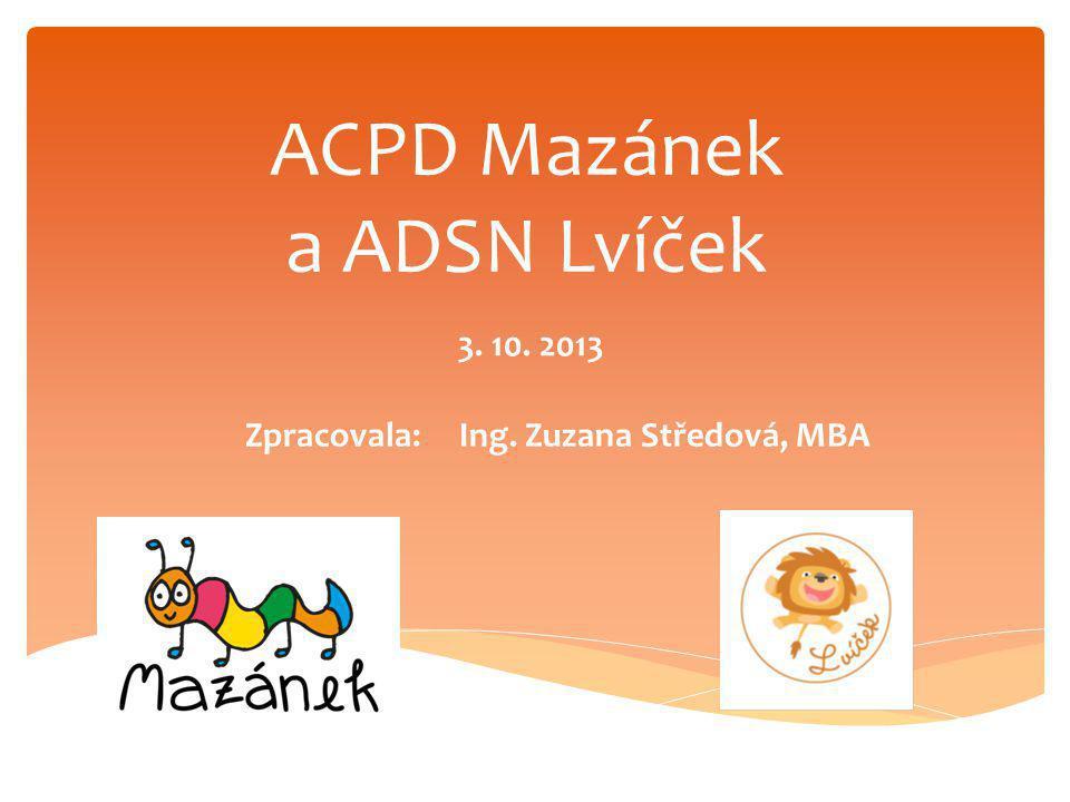 ACPD Mazánek a ADSN Lvíček 3. 10. 2013 Zpracovala:Ing. Zuzana Středová, MBA
