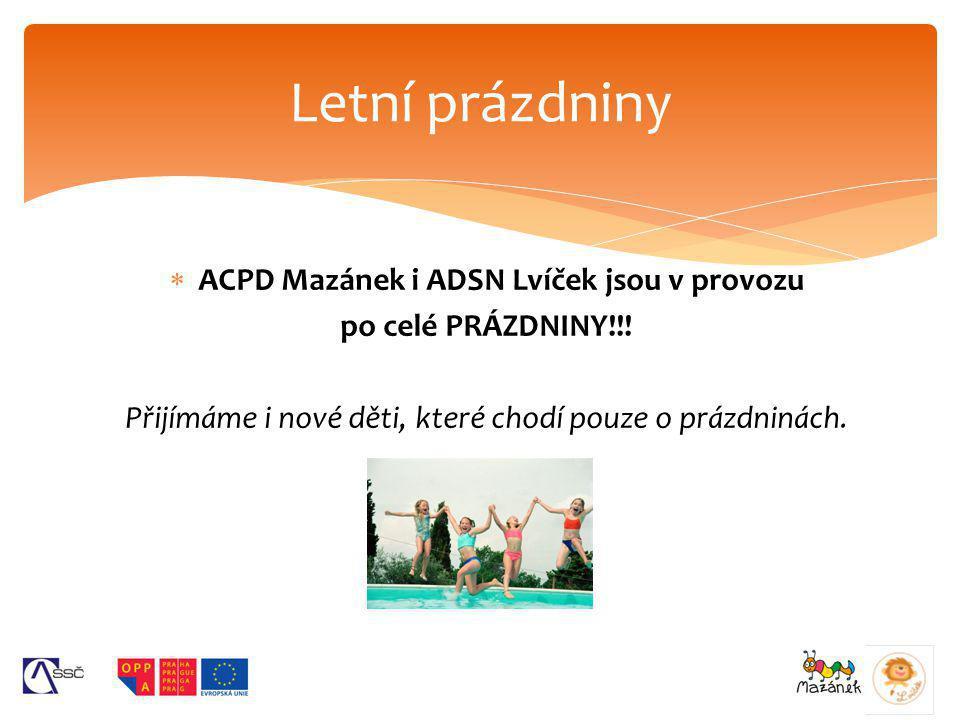 Letní prázdniny  ACPD Mazánek i ADSN Lvíček jsou v provozu po celé PRÁZDNINY!!! Přijímáme i nové děti, které chodí pouze o prázdninách.