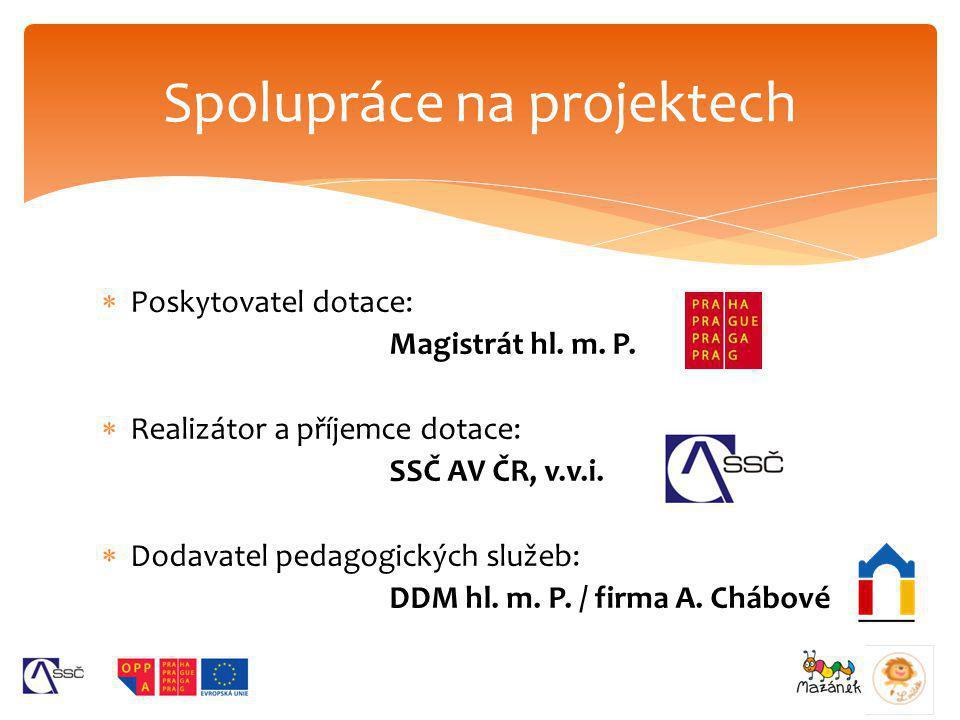  Poskytovatel dotace: Magistrát hl. m. P.  Realizátor a příjemce dotace: SSČ AV ČR, v.v.i.  Dodavatel pedagogických služeb: DDM hl. m. P. / firma A