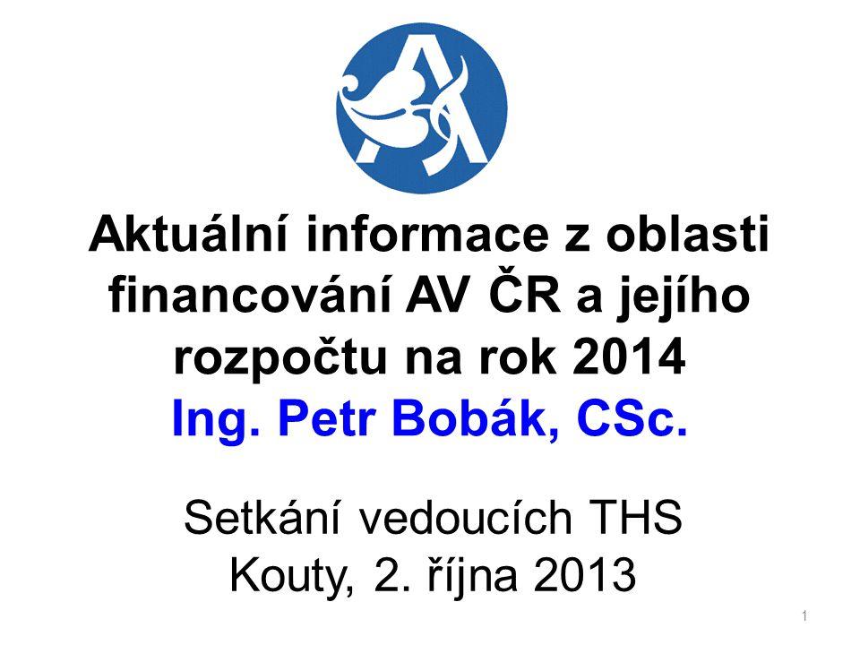 Aktuální informace z oblasti financování AV ČR a jejího rozpočtu na rok 2014 Ing.