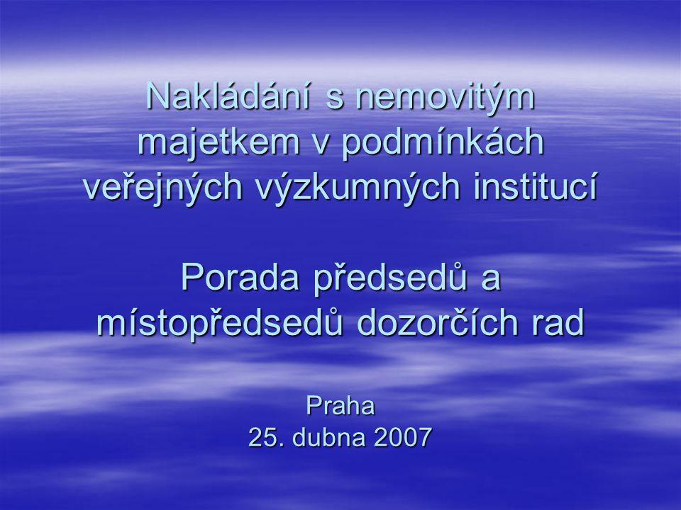 Nakládání s nemovitým majetkem v podmínkách veřejných výzkumných institucí Porada předsedů a místopředsedů dozorčích rad Praha 25.