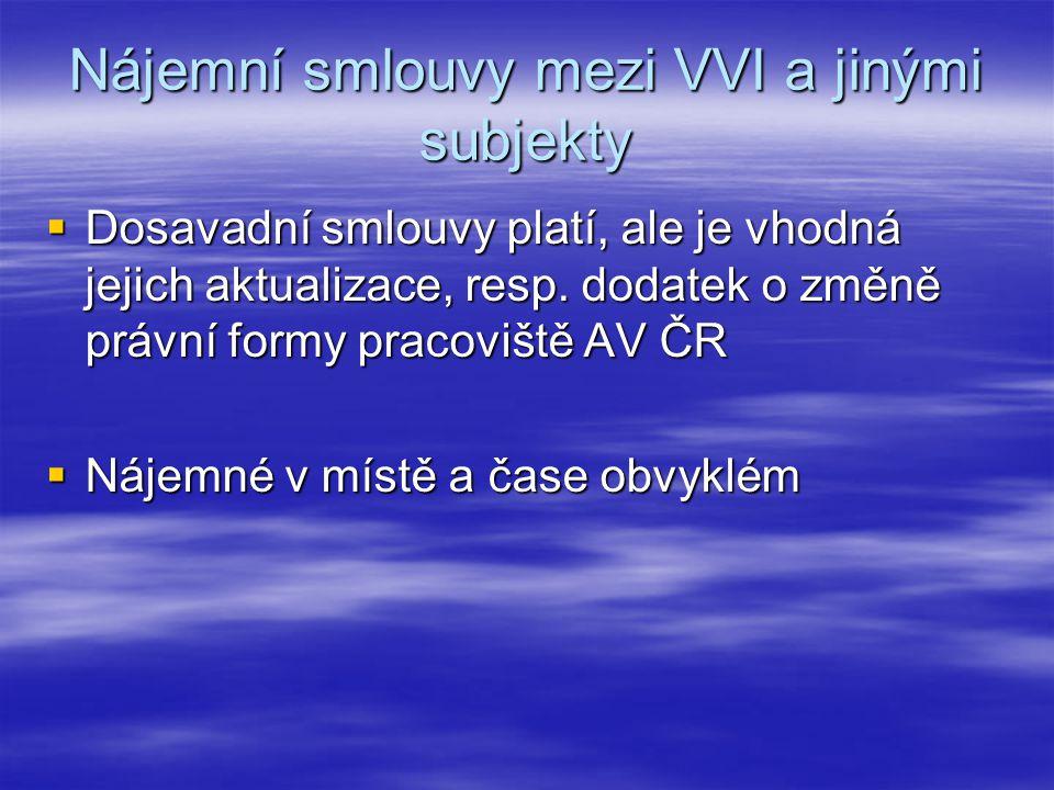 Nájemní smlouvy mezi VVI a jinými subjekty  Dosavadní smlouvy platí, ale je vhodná jejich aktualizace, resp.