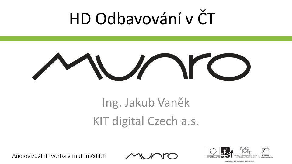 Audiovizuální tvorba v multimédiích HD Odbavování v ČT Ing. Jakub Vaněk KIT digital Czech a.s.