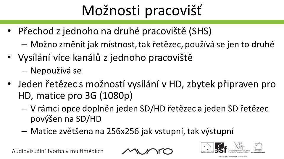 Audiovizuální tvorba v multimédiích Možnosti pracovišť Přechod z jednoho na druhé pracoviště (SHS) – Možno změnit jak místnost, tak řetězec, používá se jen to druhé Vysílání více kanálů z jednoho pracoviště – Nepoužívá se Jeden řetězec s možností vysílání v HD, zbytek připraven pro HD, matice pro 3G (1080p) – V rámci opce doplněn jeden SD/HD řetězec a jeden SD řetězec povýšen na SD/HD – Matice zvětšena na 256x256 jak vstupní, tak výstupní