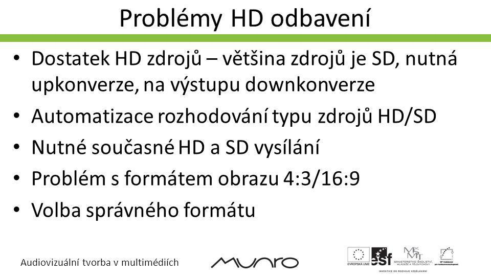 Audiovizuální tvorba v multimédiích Problémy HD odbavení Dostatek HD zdrojů – většina zdrojů je SD, nutná upkonverze, na výstupu downkonverze Automatizace rozhodování typu zdrojů HD/SD Nutné současné HD a SD vysílání Problém s formátem obrazu 4:3/16:9 Volba správného formátu
