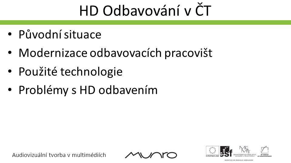 Audiovizuální tvorba v multimédiích HD Odbavování v ČT Původní situace Modernizace odbavovacích pracovišt Použité technologie Problémy s HD odbavením