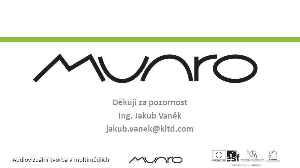Audiovizuální tvorba v multimédiích Děkuji za pozornost Ing. Jakub Vaněk jakub.vanek@kitd.com