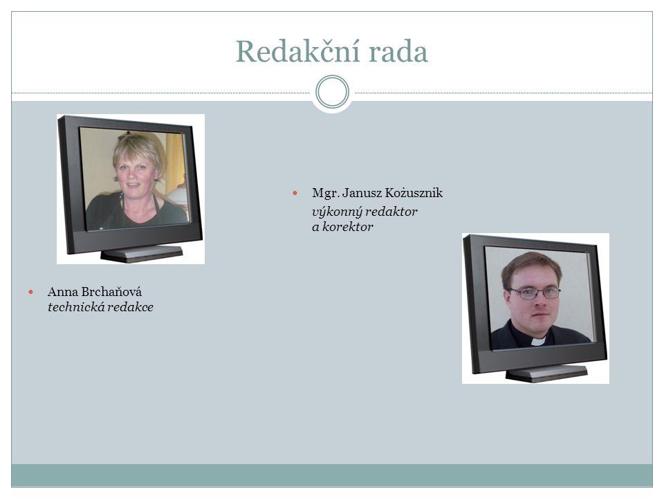Redakční rada Mgr. Janusz Kożusznik výkonný redaktor a korektor Anna Brchaňová technická redakce