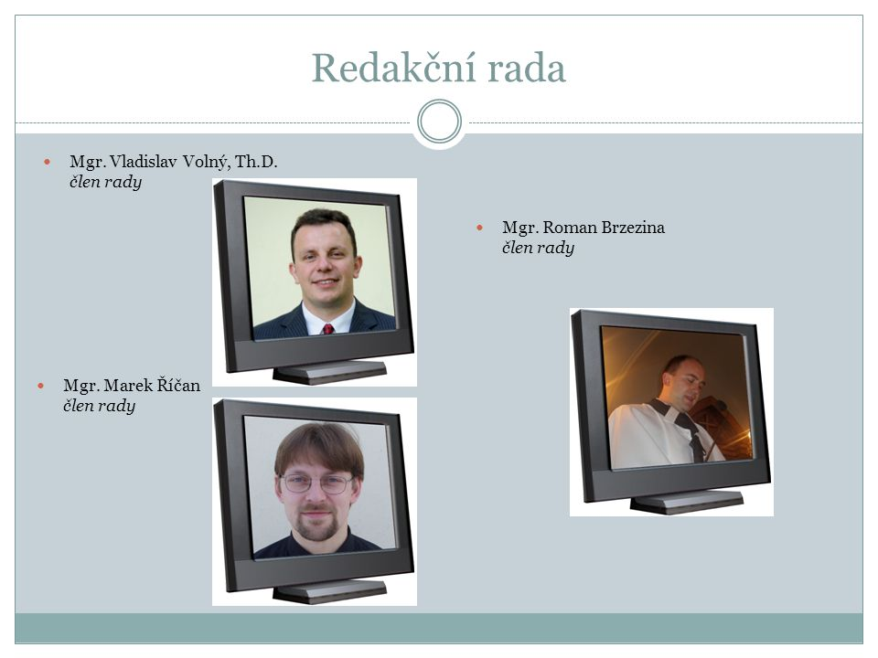 Redakční rada Mgr. Vladislav Volný, Th.D. člen rady Mgr. Roman Brzezina člen rady Mgr. Marek Říčan člen rady