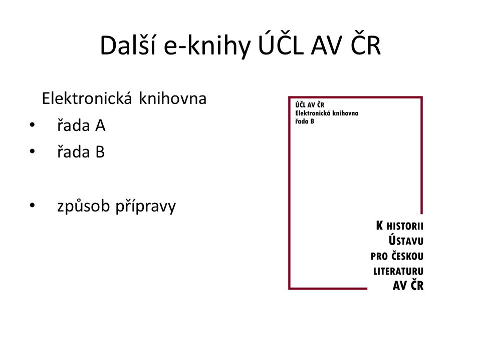 Další e-knihy ÚČL AV ČR Elektronická knihovna řada A řada B způsob přípravy