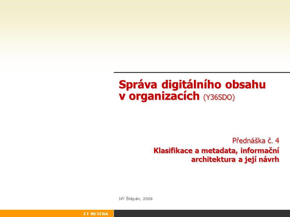 ET NETERA Správa digitálního obsahu v organizacích (Y36SDO) Přednáška č.