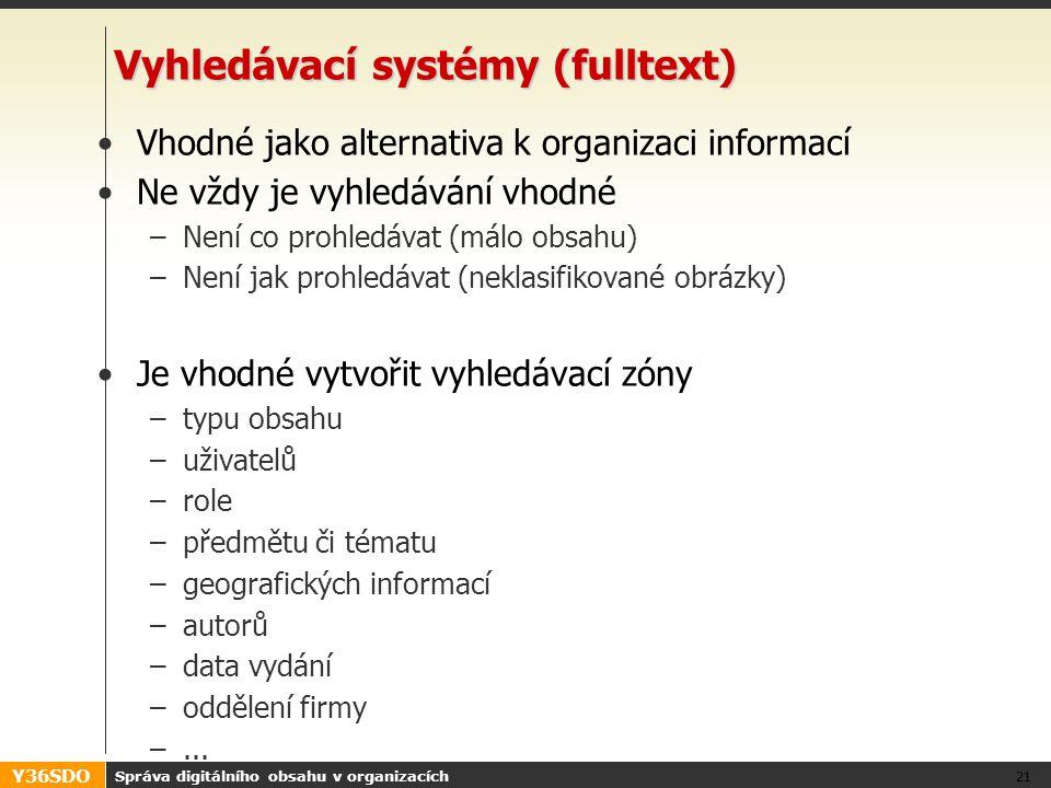 Y36SDO Správa digitálního obsahu v organizacích 21 Vyhledávací systémy (fulltext) Vhodné jako alternativa k organizaci informací Ne vždy je vyhledáván