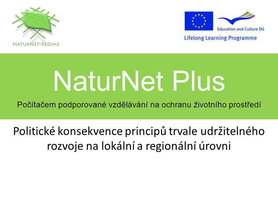 NaturNet Plus Počítačem podporované vzdělávání na ochranu životního prostředí Politické konsekvence principů trvale udržitelného rozvoje na lokální a regionální úrovni