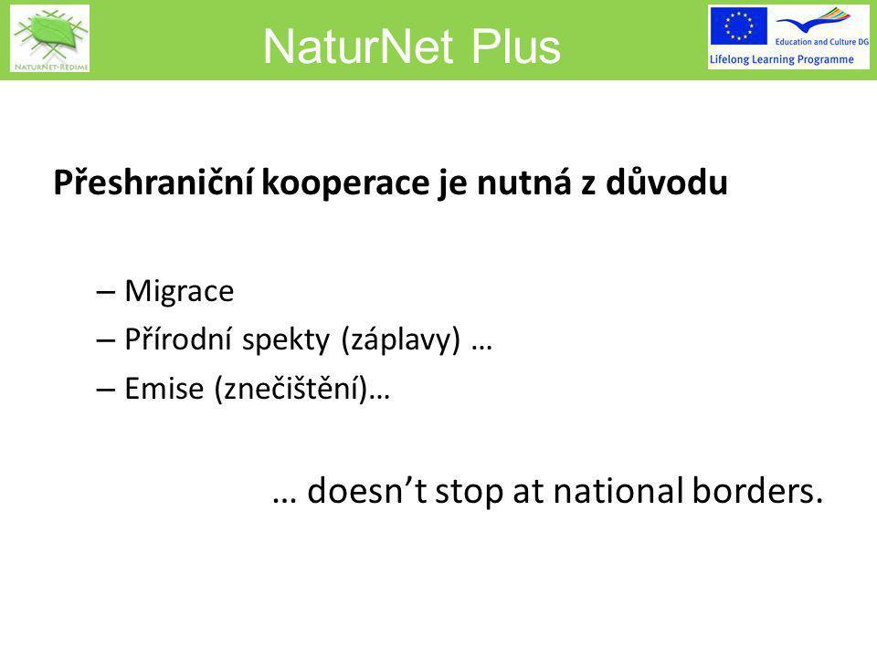 NaturNet Plus Přeshraniční kooperace je nutná z důvodu – Migrace – Přírodní spekty (záplavy) … – Emise (znečištění)… … doesn't stop at national borders.