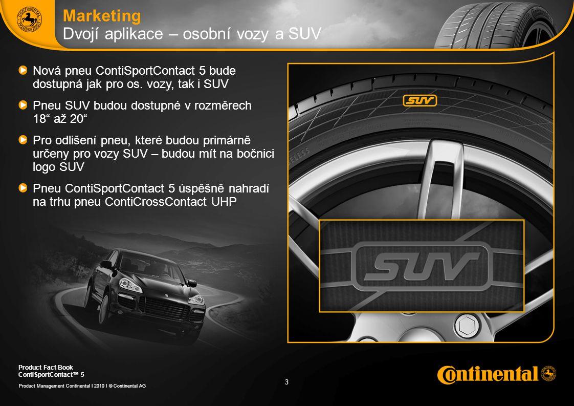3 3 André Voigt, Brand Management Continental I 2010 I © Continental AG Product Fact Book ContiSportContact™ 5 3 Marketing Dvojí aplikace – osobní voz