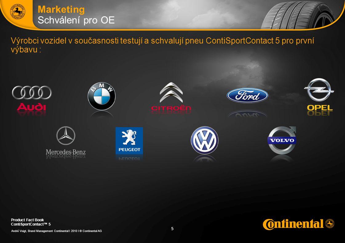 5 5 André Voigt, Brand Management Continental I 2010 I © Continental AG Product Fact Book ContiSportContact™ 5 5 Výrobci vozidel v současnosti testují a schvalují pneu ContiSportContact 5 pro první výbavu : Marketing Schválení pro OE