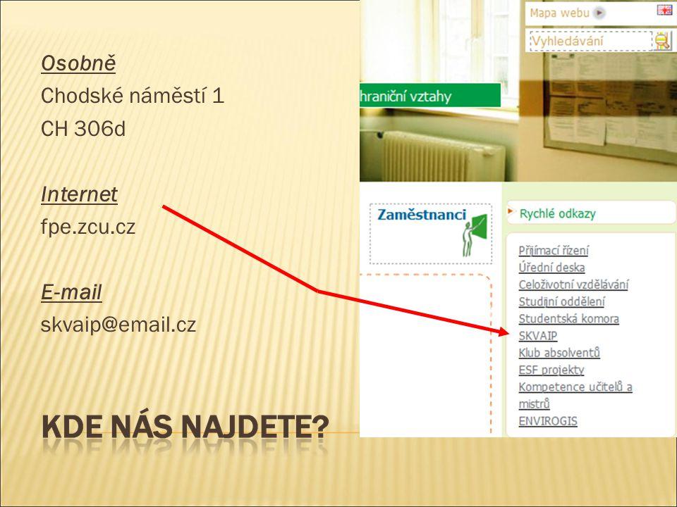 Osobně Chodské náměstí 1 CH 306d Internet fpe.zcu.cz E-mail skvaip@email.cz