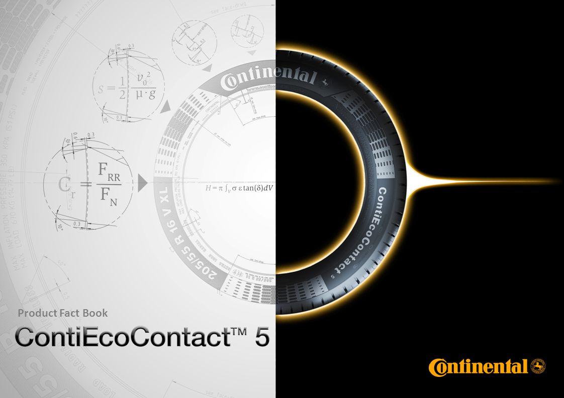 2 Product Management Continental / André Voigt / 2010 © Continental AG Product Fact Book ContiEcoContact™ 5 ContiEcoContact 5 Optimalizace VO a zachování vysokého stupně bezpečnosti První opravdu vysokovýkonná pneu v segmentu EKO pneu, která kombinuje vysokou bezpečnost a minimální VO Velmi nízký VO snižuje spotřebu paliva a zároveň zajišťuje vysokou životnost Nový Performance Eco -segment pro rychlosti až od 300 km/h Marketing Marketingové požadavky Vnější strana Performance Eco Performance All-round Ráfek
