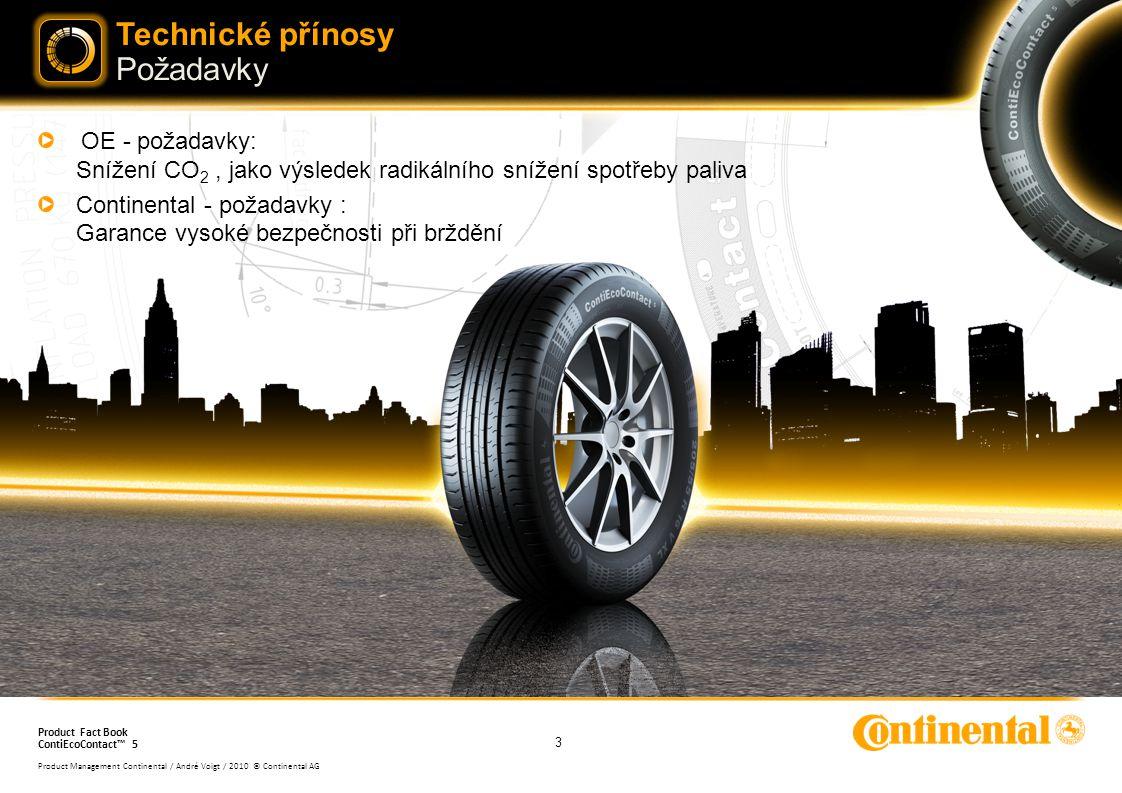3 Product Management Continental / André Voigt / 2010 © Continental AG Product Fact Book ContiEcoContact™ 5 Technické přínosy Požadavky OE - požadavky