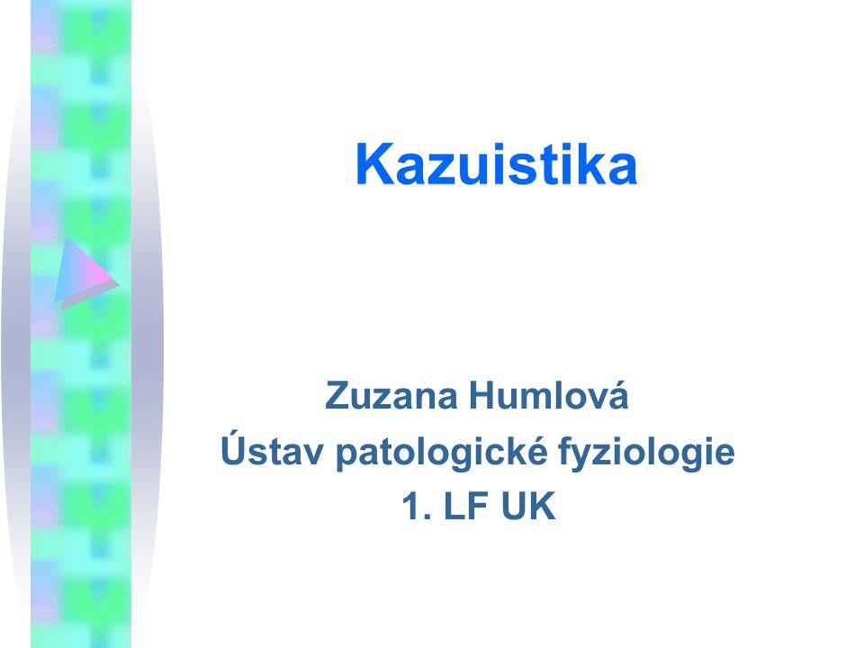 Kazuistika Zuzana Humlová Ústav patologické fyziologie 1. LF UK