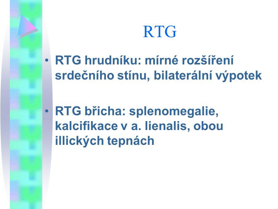 RTG RTG hrudníku: mírné rozšíření srdečního stínu, bilaterální výpotek RTG břicha: splenomegalie, kalcifikace v a. lienalis, obou illických tepnách