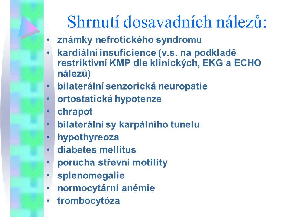 Shrnutí dosavadních nálezů: známky nefrotického syndromu kardiální insuficience (v.s. na podkladě restriktivní KMP dle klinických, EKG a ECHO nálezů)