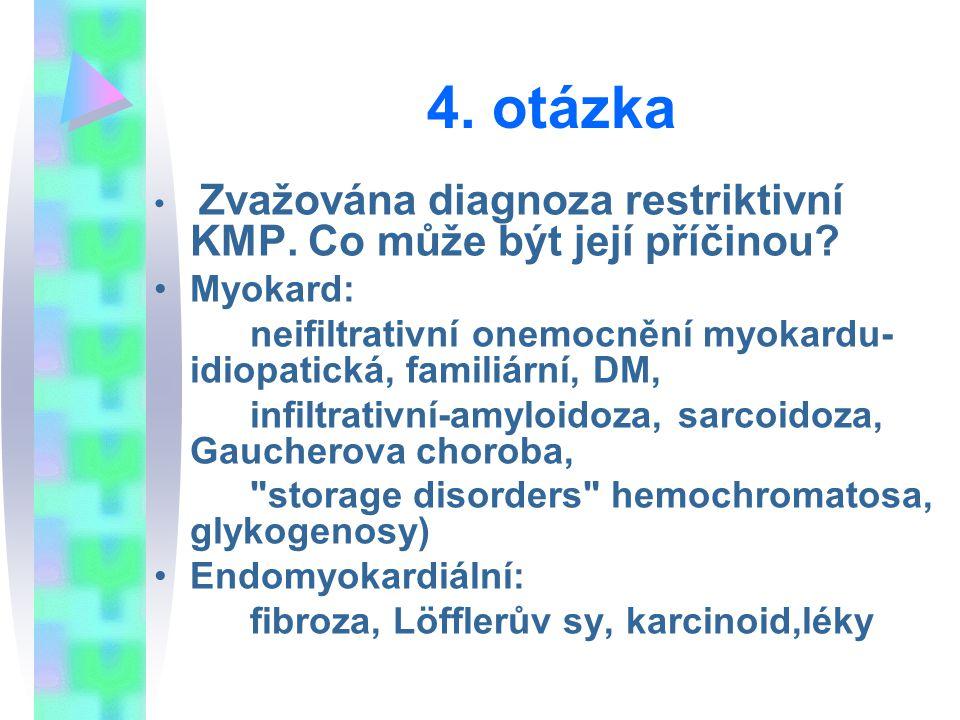 4. otázka Zvažována diagnoza restriktivní KMP. Co může být její příčinou? Myokard: neifiltrativní onemocnění myokardu- idiopatická, familiární, DM, in