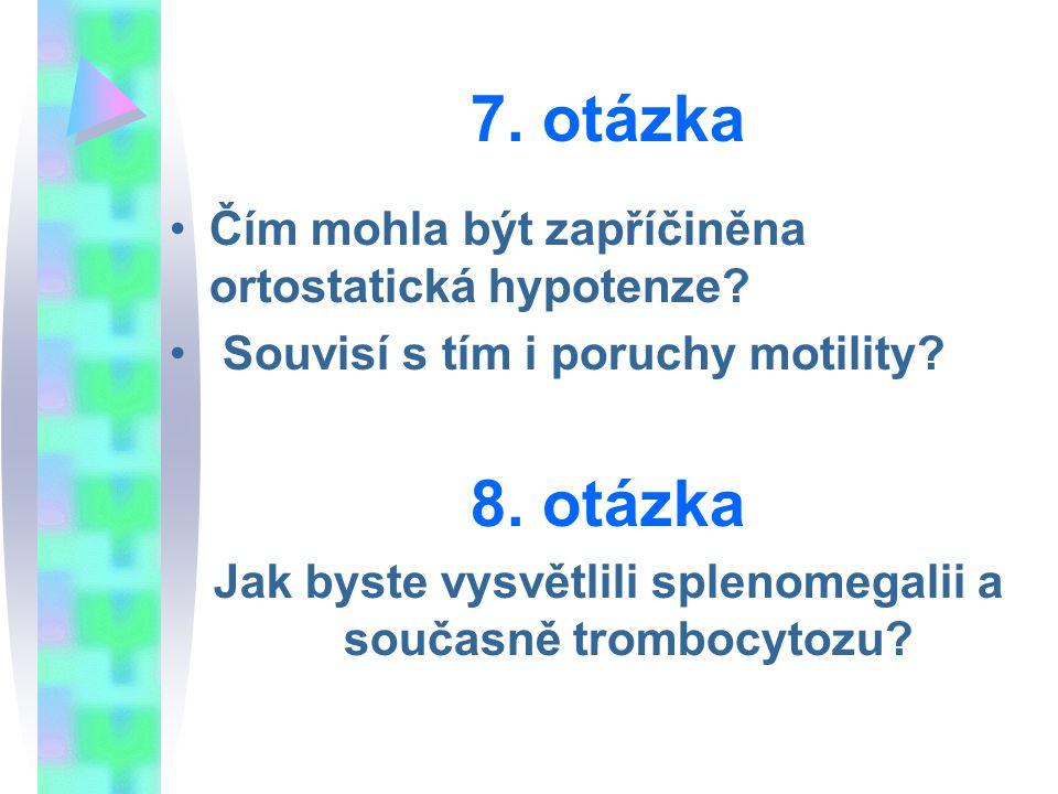 7. otázka Čím mohla být zapříčiněna ortostatická hypotenze? Souvisí s tím i poruchy motility? 8. otázka Jak byste vysvětlili splenomegalii a současně