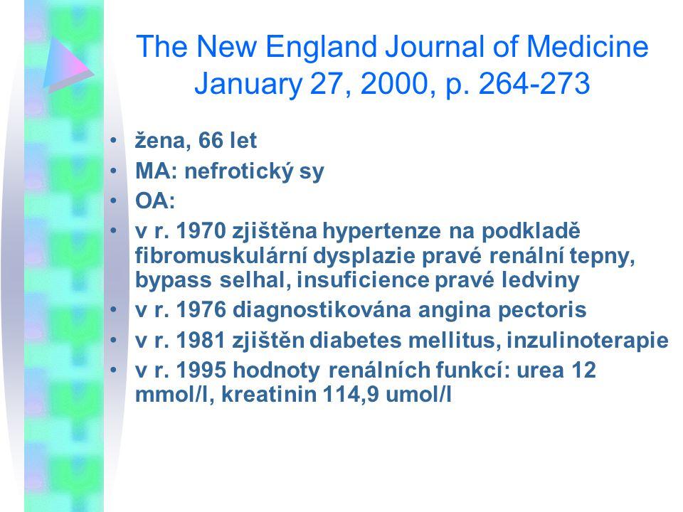 The New England Journal of Medicine January 27, 2000, p. 264-273 žena, 66 let MA: nefrotický sy OA: v r. 1970 zjištěna hypertenze na podkladě fibromus